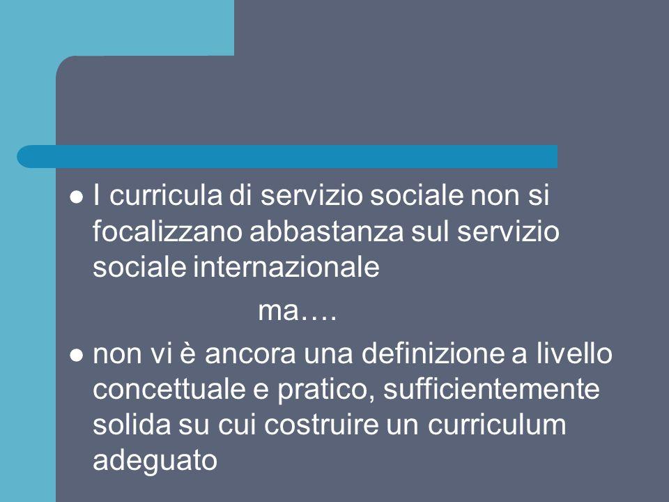I curricula di servizio sociale non si focalizzano abbastanza sul servizio sociale internazionale ma…. non vi è ancora una definizione a livello conce