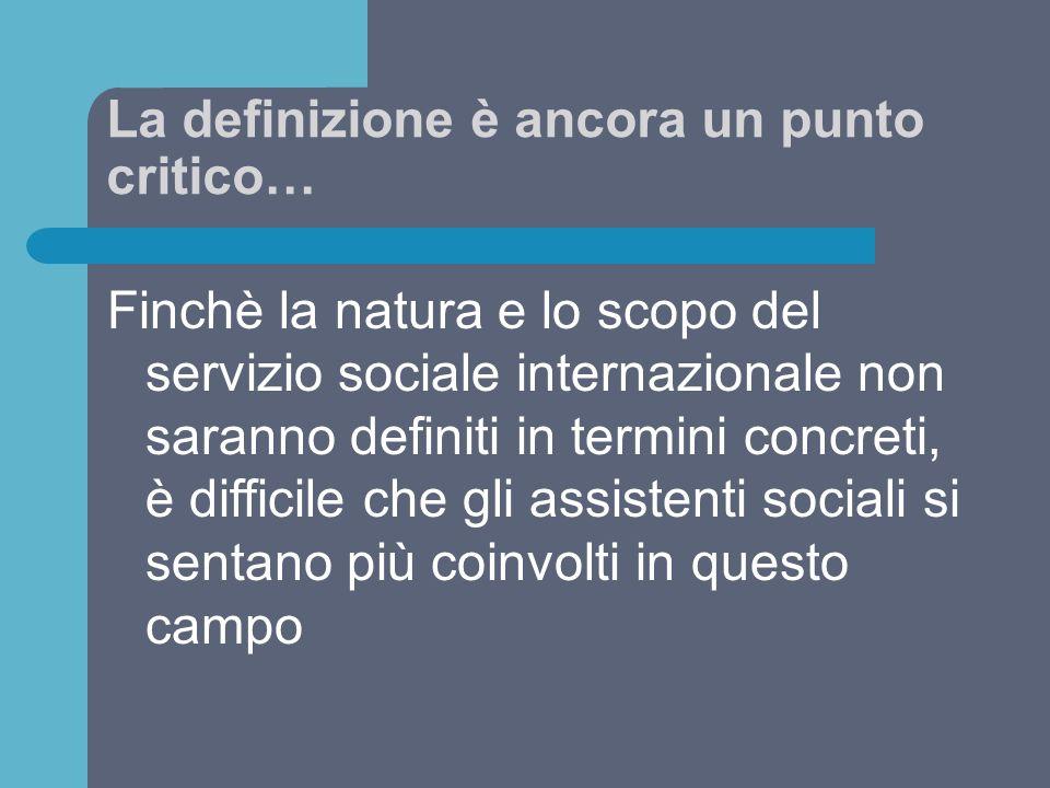 La definizione è ancora un punto critico… Finchè la natura e lo scopo del servizio sociale internazionale non saranno definiti in termini concreti, è