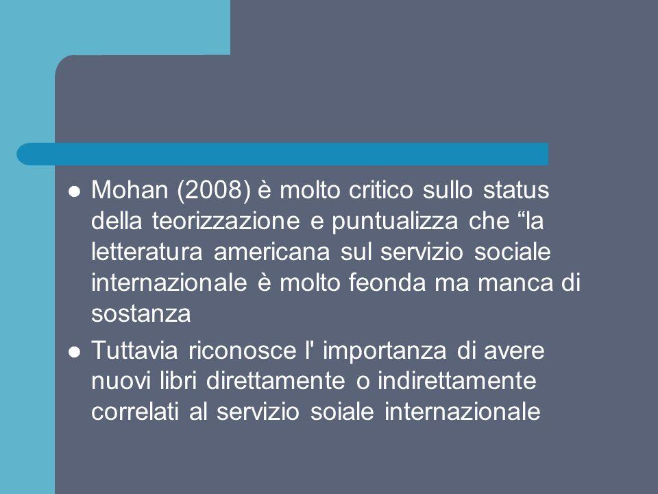 """Mohan (2008) è molto critico sullo status della teorizzazione e puntualizza che """"la letteratura americana sul servizio sociale internazionale è molto"""