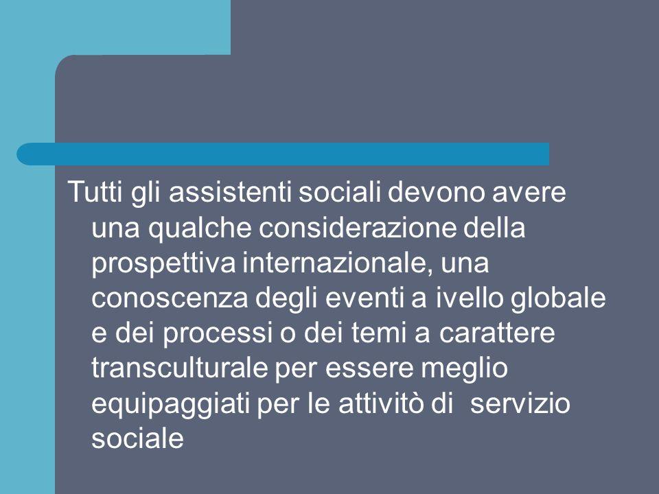 Tutti gli assistenti sociali devono avere una qualche considerazione della prospettiva internazionale, una conoscenza degli eventi a ivello globale e