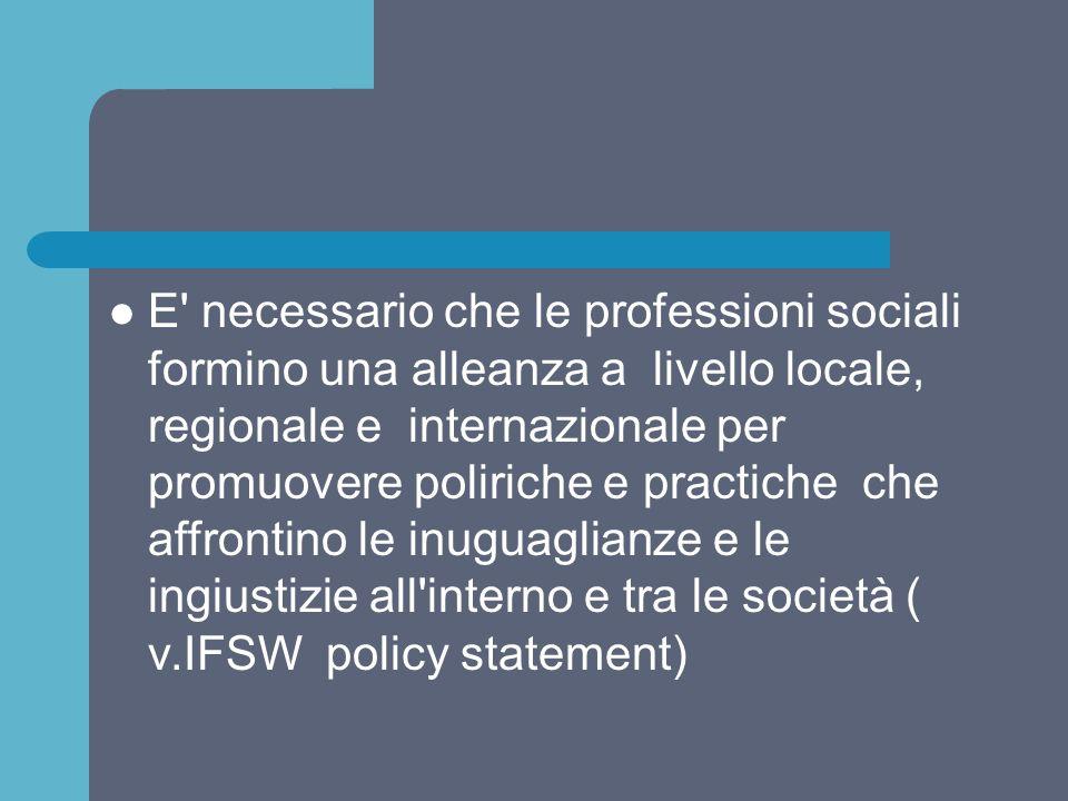 E' necessario che le professioni sociali formino una alleanza a livello locale, regionale e internazionale per promuovere poliriche e practiche che af