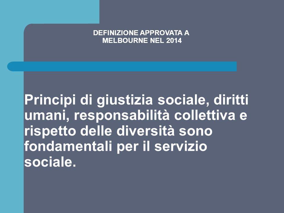 DEFINIZIONE APPROVATA A MELBOURNE NEL 2014 Principi di giustizia sociale, diritti umani, responsabilità collettiva e rispetto delle diversità sono fon
