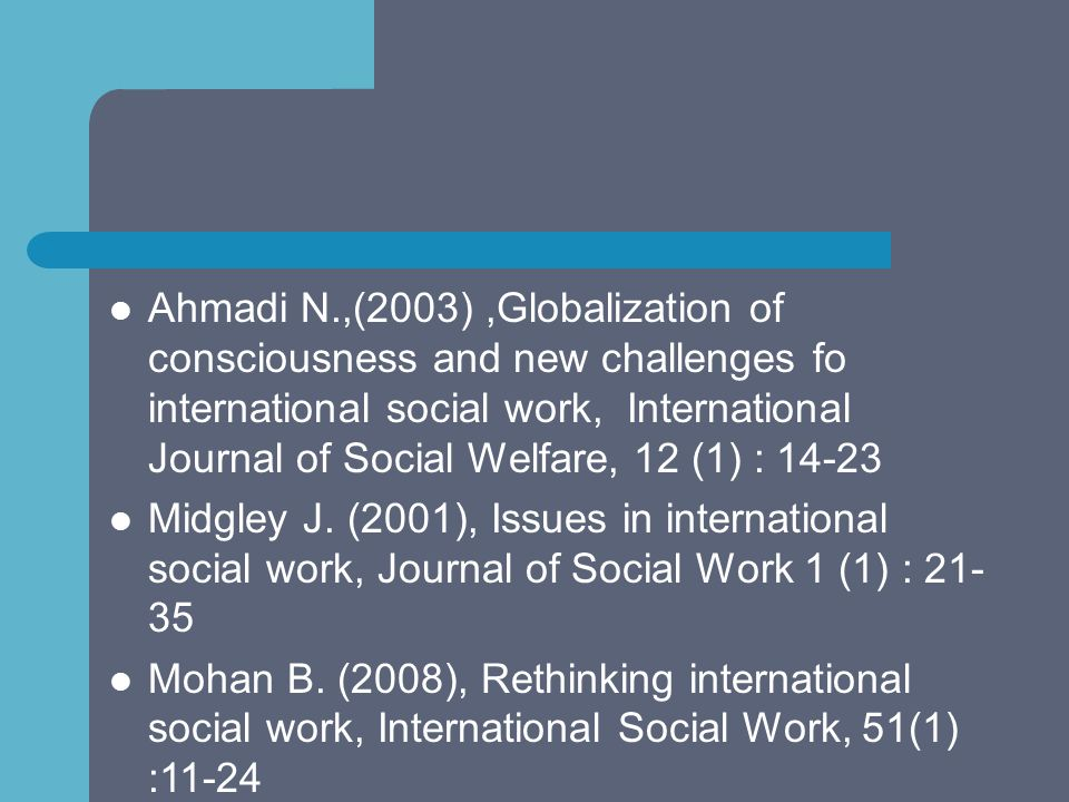 Ahmadi N.,(2003),Globalization of consciousness and new challenges fo international social work, International Journal of Social Welfare, 12 (1) : 14-
