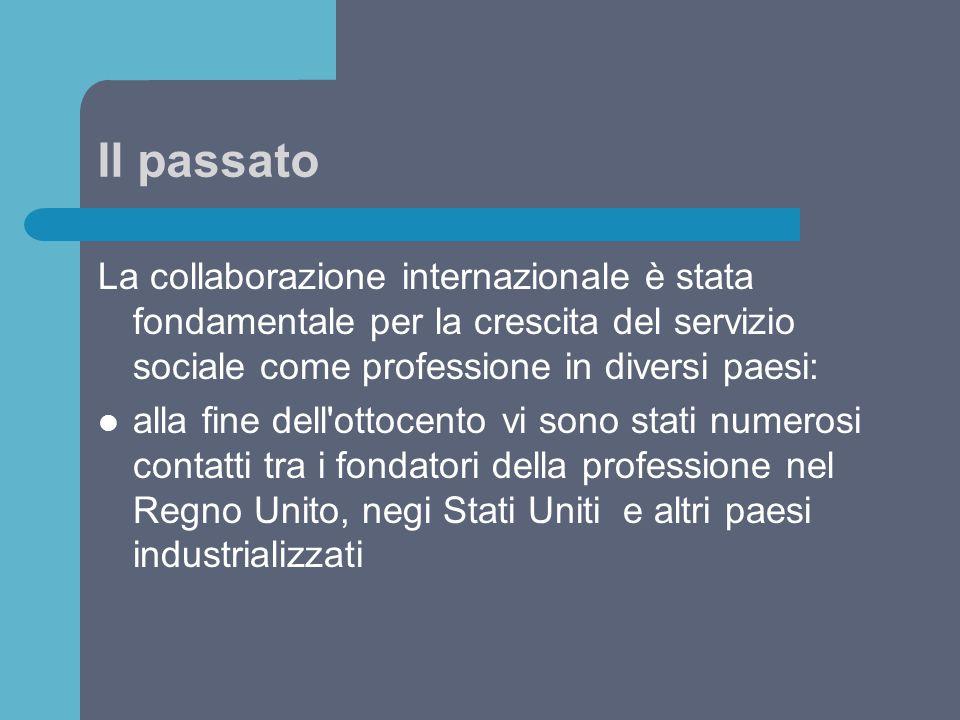 Il passato La collaborazione internazionale è stata fondamentale per la crescita del servizio sociale come professione in diversi paesi: alla fine del