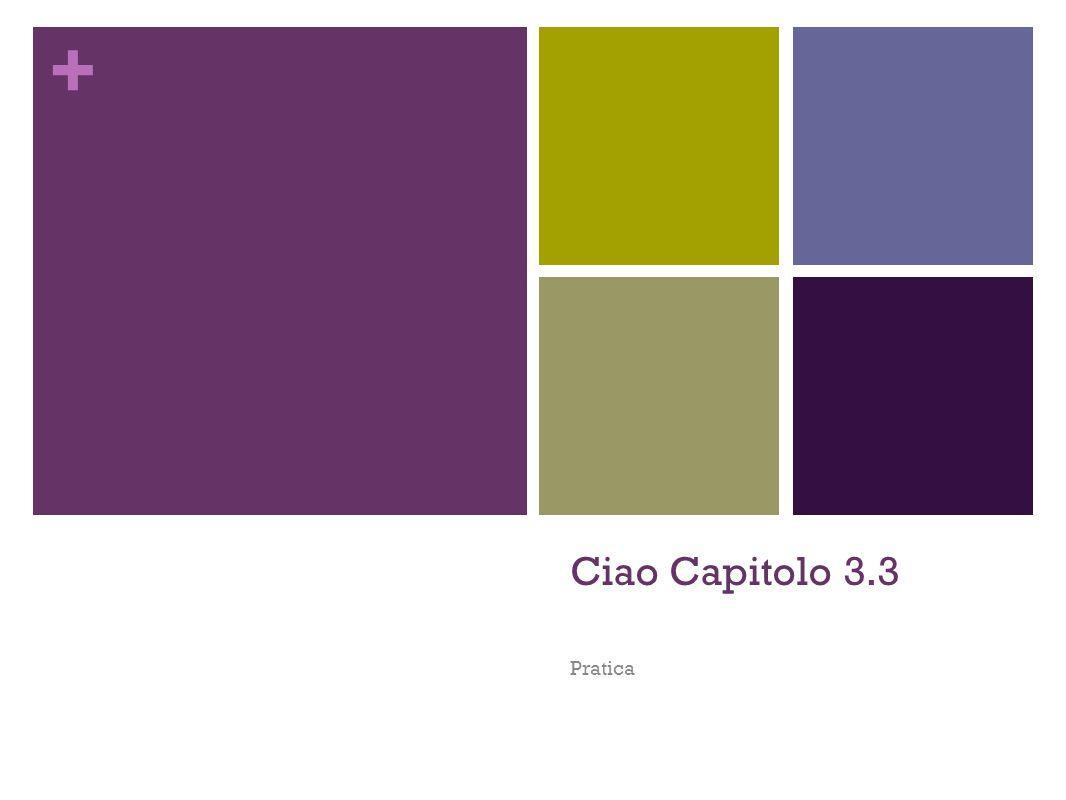+ Ciao Capitolo 3.3 Pratica