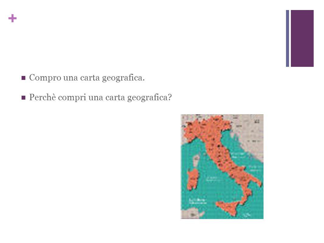 + Compro una carta geografica. Perchè compri una carta geografica