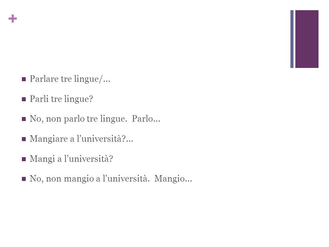 + Parlare tre lingue/... Parli tre lingue. No, non parlo tre lingue.