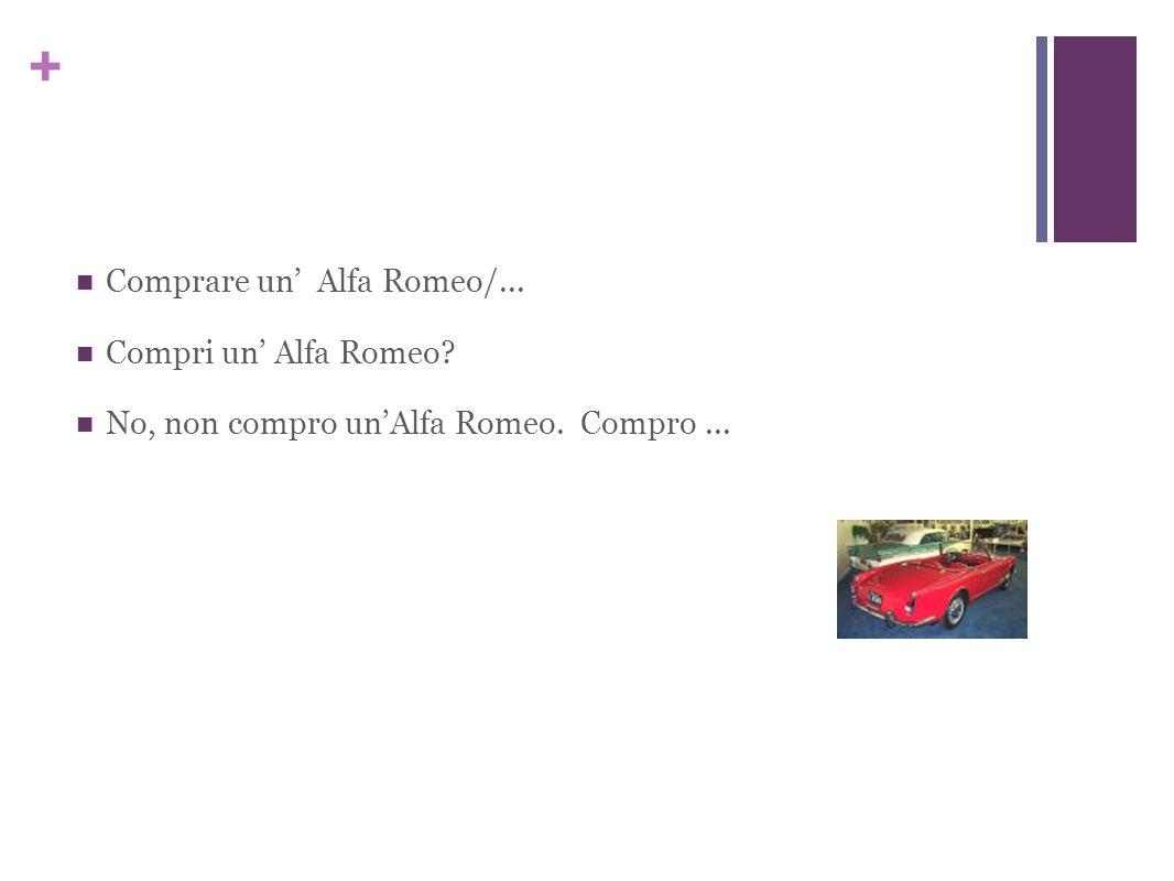 + Comprare un' Alfa Romeo/... Compri un' Alfa Romeo No, non compro un'Alfa Romeo. Compro...