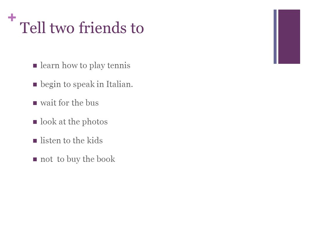 + Tell two friends to learn how to play tennis begin to speak in Italian.