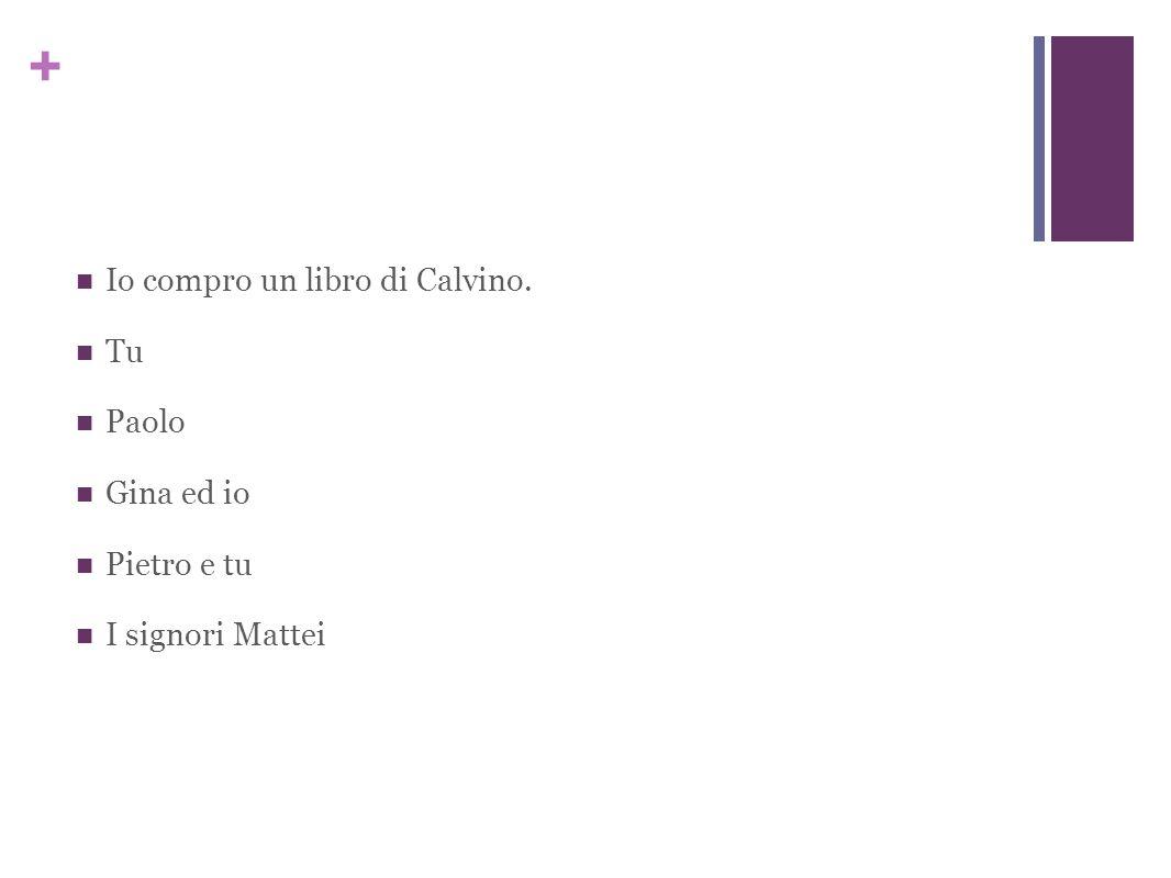 + Io compro un libro di Calvino. Tu Paolo Gina ed io Pietro e tu I signori Mattei