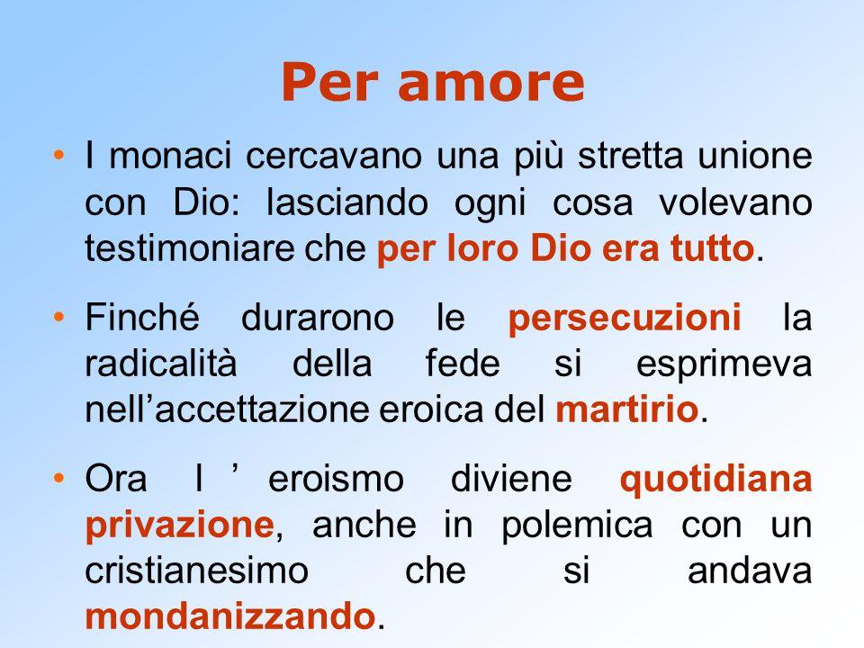 Per amore I monaci cercavano una più stretta unione con Dio: lasciando ogni cosa volevano testimoniare che per loro Dio era tutto. Finché durarono le