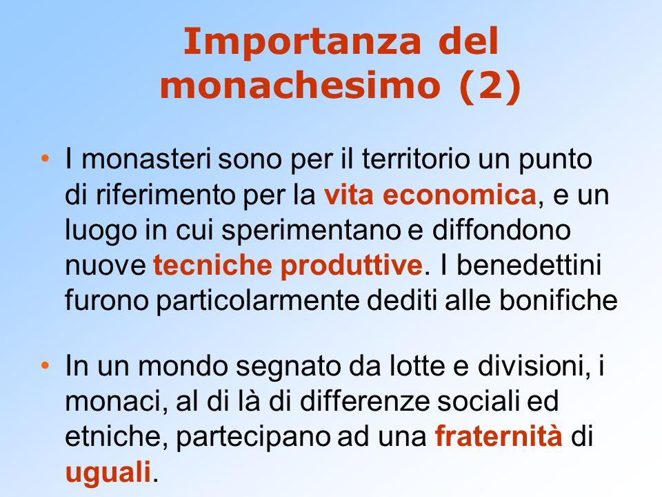 Importanza del monachesimo (2) I monasteri sono per il territorio un punto di riferimento per la vita economica, e un luogo in cui sperimentano e diff