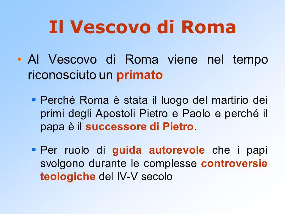 Il Vescovo di Roma Al Vescovo di Roma viene nel tempo riconosciuto un primato  Perché Roma è stata il luogo del martirio dei primi degli Apostoli Pie