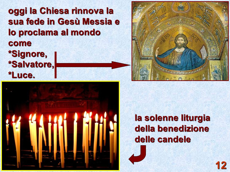 oggi la Chiesa rinnova la sua fede in Gesù Messia e lo proclama al mondo come *Signore,*Salvatore,*Luce. la solenne liturgia della benedizione delle c