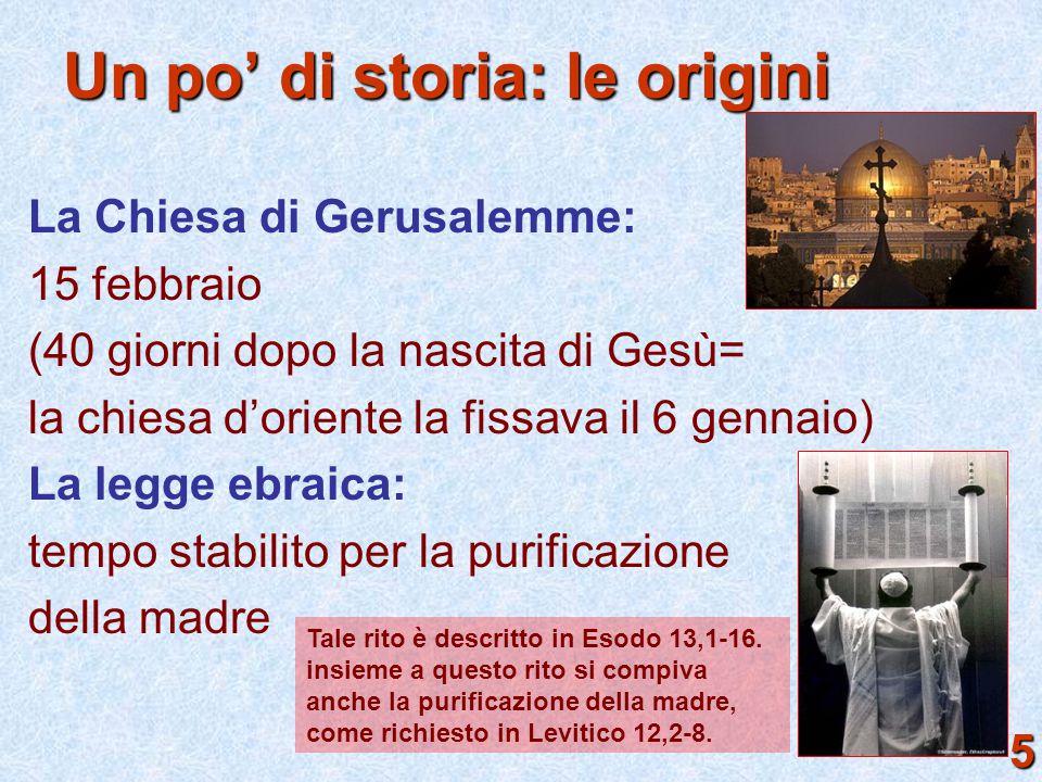 Un po' di storia: le origini La Chiesa di Gerusalemme: 15 febbraio (40 giorni dopo la nascita di Gesù= la chiesa d'oriente la fissava il 6 gennaio) La