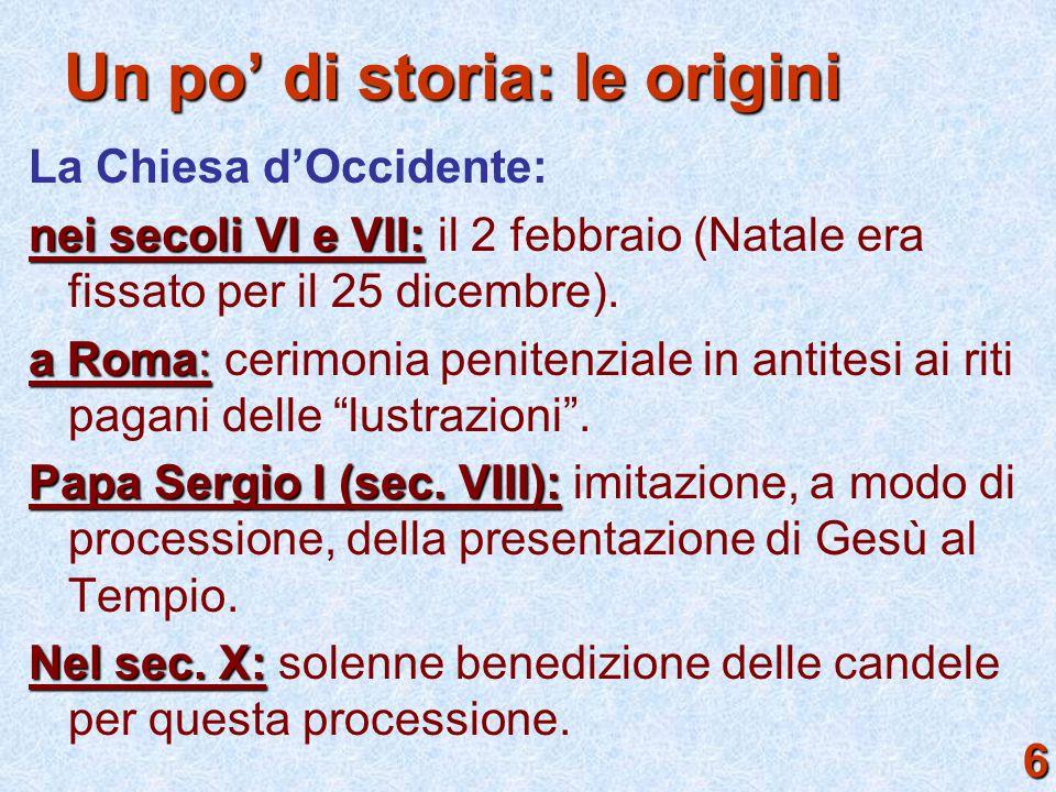 La Chiesa d'Occidente: nei secoli VI e VII: nei secoli VI e VII: il 2 febbraio (Natale era fissato per il 25 dicembre). a Roma: a Roma: cerimonia peni