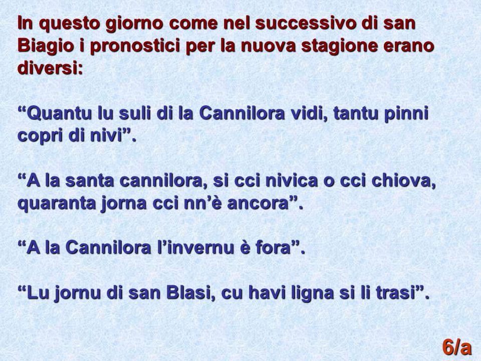 """6/a In questo giorno come nel successivo di san Biagio i pronostici per la nuova stagione erano diversi: """"Quantu lu suli di la Cannilora vidi, tantu p"""