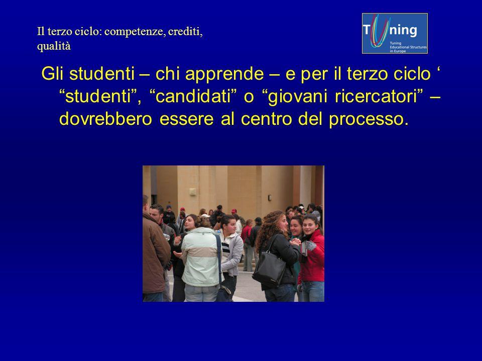 """Gli studenti – chi apprende – e per il terzo ciclo ' """"studenti"""", """"candidati"""" o """"giovani ricercatori"""" – dovrebbero essere al centro del processo. Il te"""