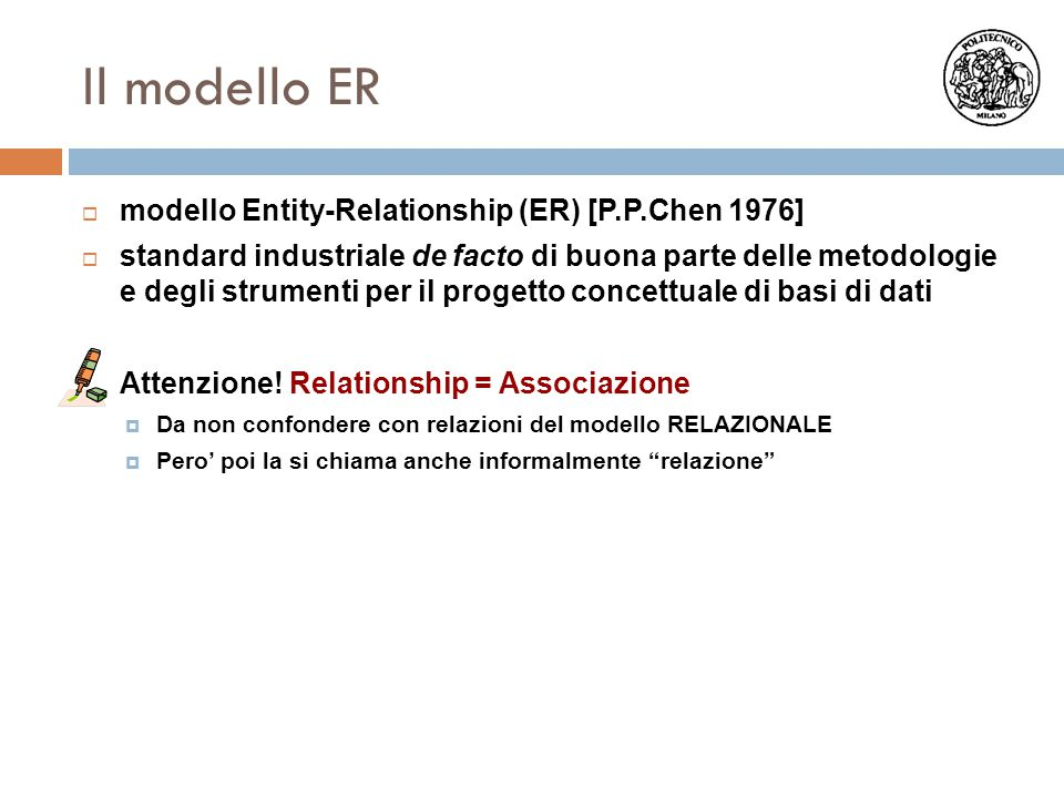 Il modello ER  modello Entity-Relationship (ER) [P.P.Chen 1976]  standard industriale de facto di buona parte delle metodologie e degli strumenti pe