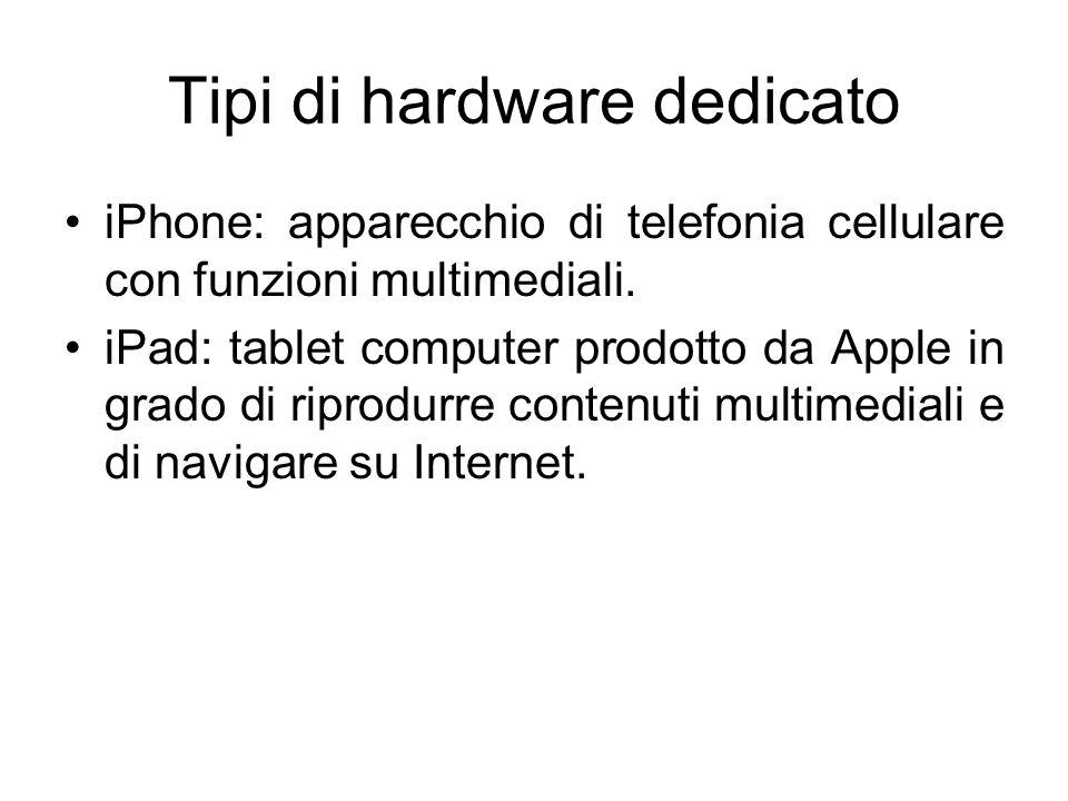 Tipi di hardware dedicato iPhone: apparecchio di telefonia cellulare con funzioni multimediali.