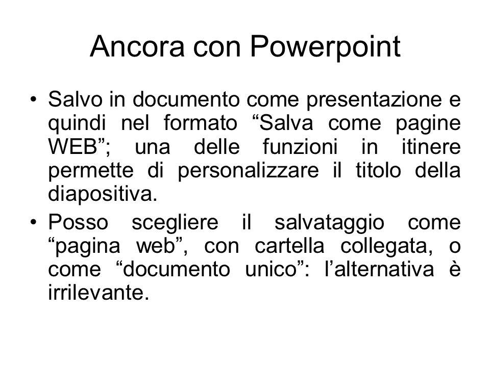 Ancora con Powerpoint Salvo in documento come presentazione e quindi nel formato Salva come pagine WEB ; una delle funzioni in itinere permette di personalizzare il titolo della diapositiva.