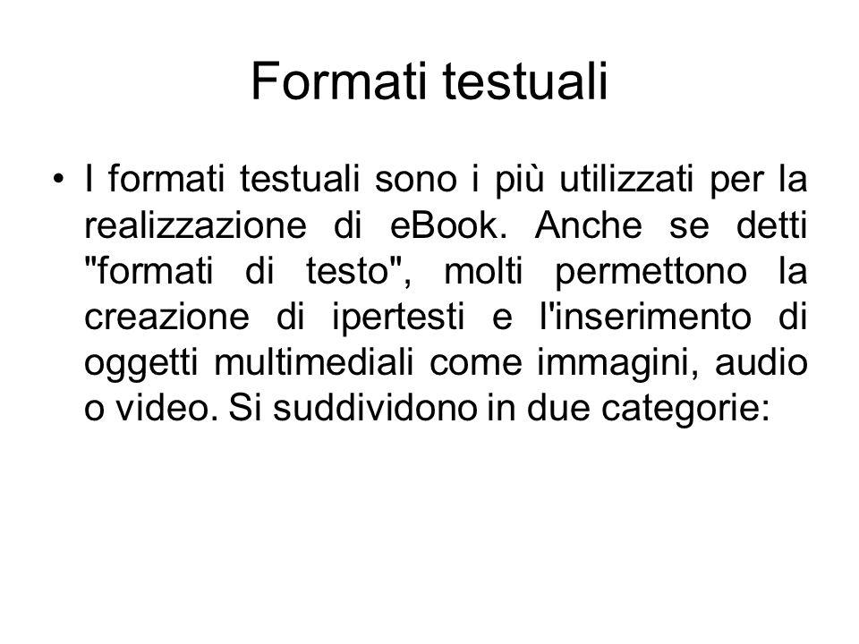 Formati testuali I formati testuali sono i più utilizzati per la realizzazione di eBook.