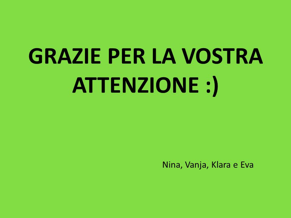 GRAZIE PER LA VOSTRA ATTENZIONE :) Nina, Vanja, Klara e Eva