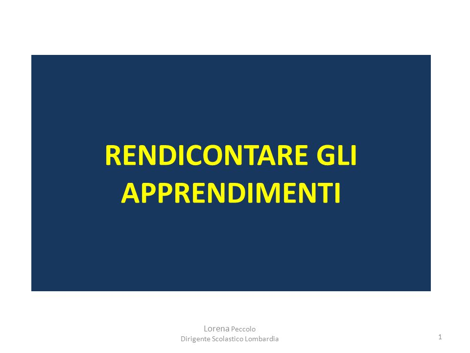 Lorena Peccolo Dirigente Scolastico Lombardia 1 RENDICONTARE GLI APPRENDIMENTI
