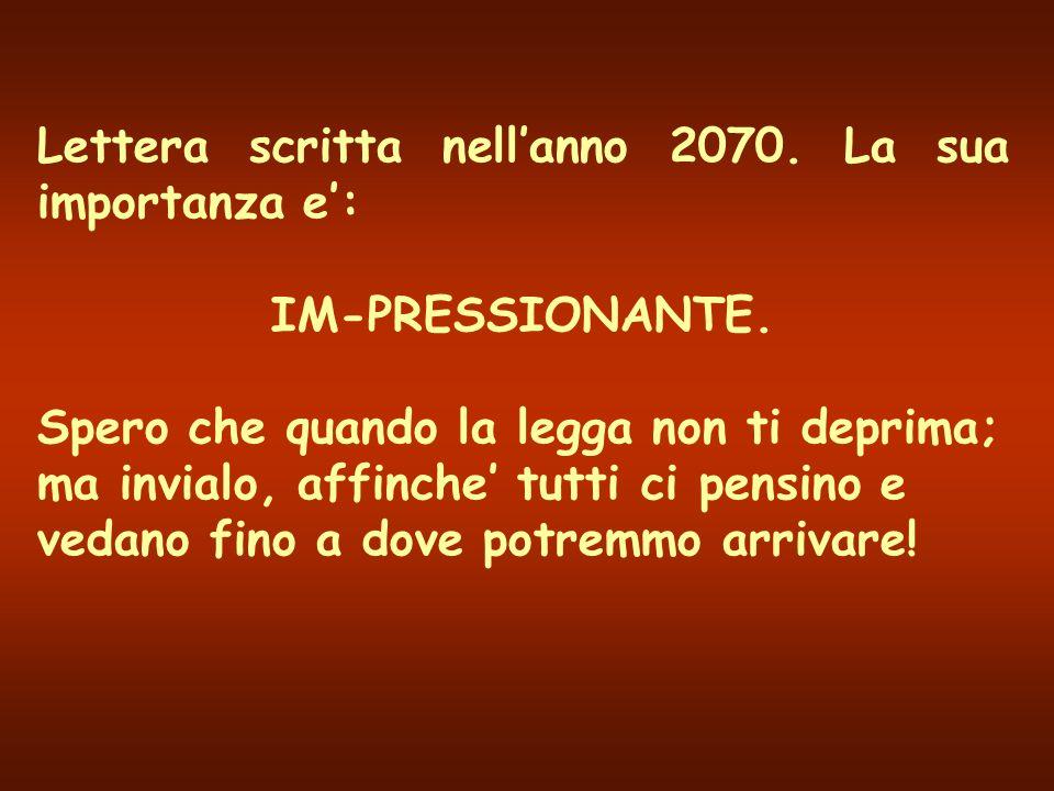 Lettera scritta nell'anno 2070.La sua importanza e': IM-PRESSIONANTE.