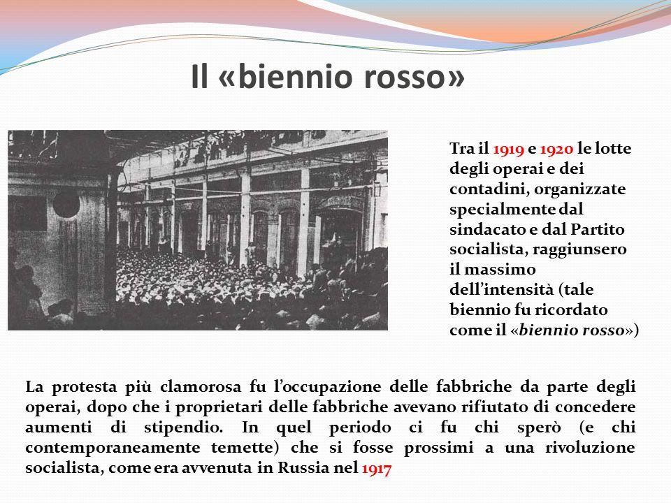 Il «biennio rosso» Tra il 1919 e 1920 le lotte degli operai e dei contadini, organizzate specialmente dal sindacato e dal Partito socialista, raggiuns