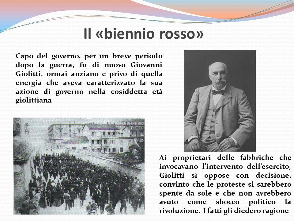Il «biennio rosso» Capo del governo, per un breve periodo dopo la guerra, fu di nuovo Giovanni Giolitti, ormai anziano e privo di quella energia che a