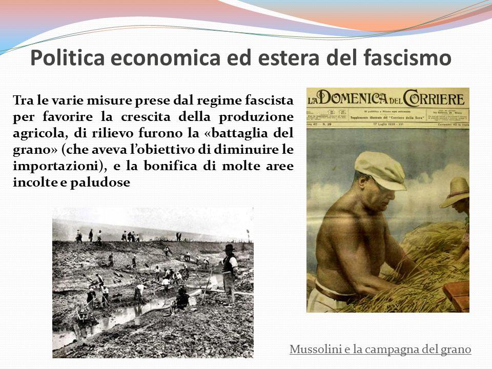 Politica economica ed estera del fascismo Mussolini e la campagna del grano Tra le varie misure prese dal regime fascista per favorire la crescita del