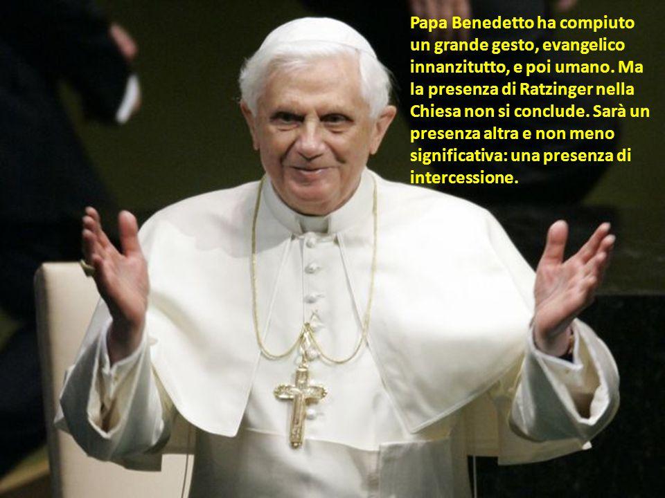 Papa Benedetto ha compiuto un grande gesto, evangelico innanzitutto, e poi umano.