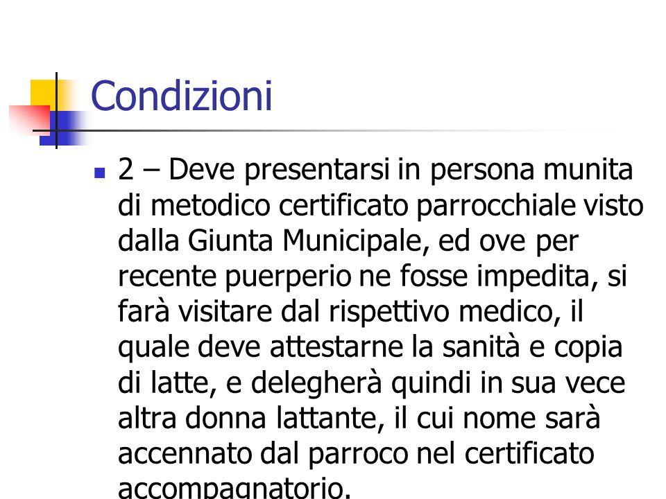 Condizioni 2 – Deve presentarsi in persona munita di metodico certificato parrocchiale visto dalla Giunta Municipale, ed ove per recente puerperio ne