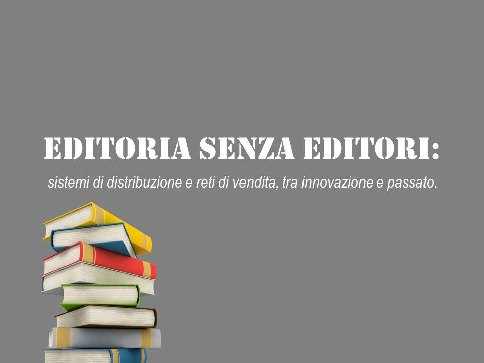 EDITORIA SENZA EDITORI: sistemi di distribuzione e reti di vendita, tra innovazione e passato.