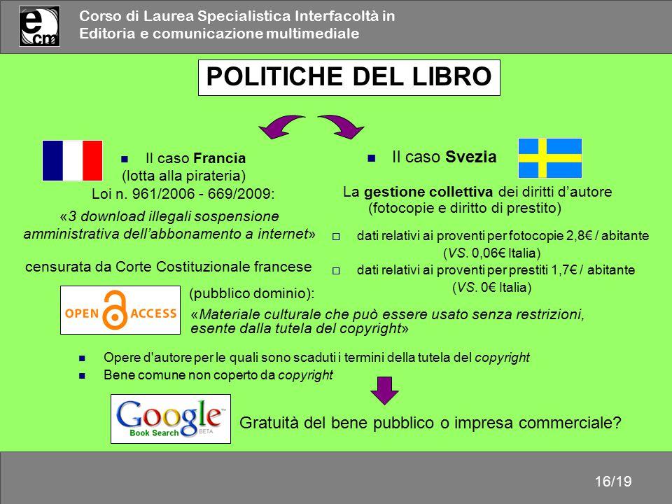 Corso di Laurea Specialistica Interfacoltà in Editoria e comunicazione multimediale 16/19 POLITICHE DEL LIBRO Il caso Francia (lotta alla pirateria) L