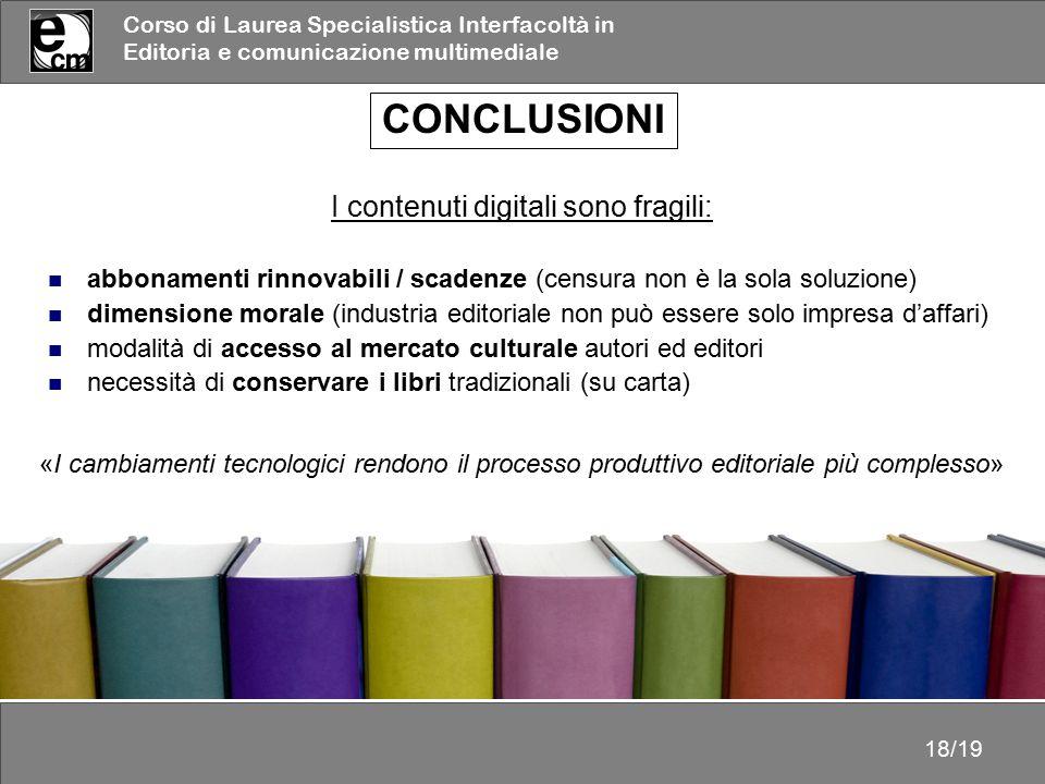 Corso di Laurea Specialistica Interfacoltà in Editoria e comunicazione multimediale 18/19 CONCLUSIONI I contenuti digitali sono fragili: abbonamenti r
