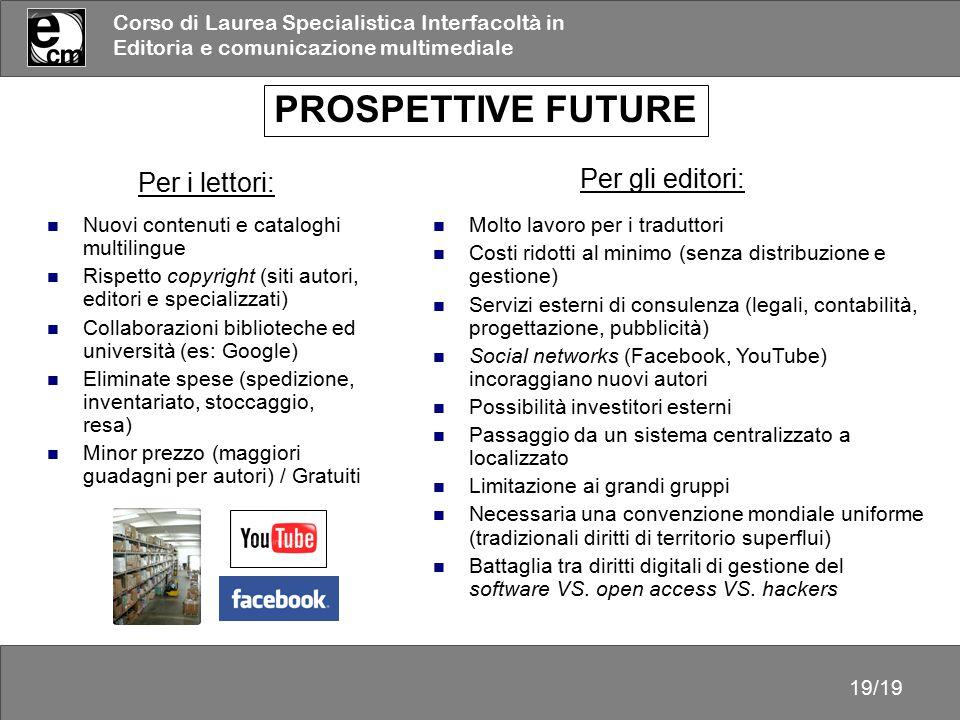 Corso di Laurea Specialistica Interfacoltà in Editoria e comunicazione multimediale 19/19 PROSPETTIVE FUTURE Per i lettori: Nuovi contenuti e catalogh