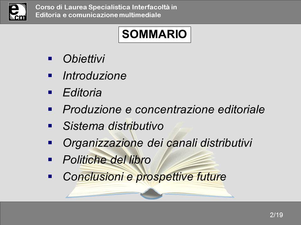 Corso di Laurea Specialistica Interfacoltà in Editoria e comunicazione multimediale 2/19  Obiettivi  Introduzione  Editoria  Produzione e concentr
