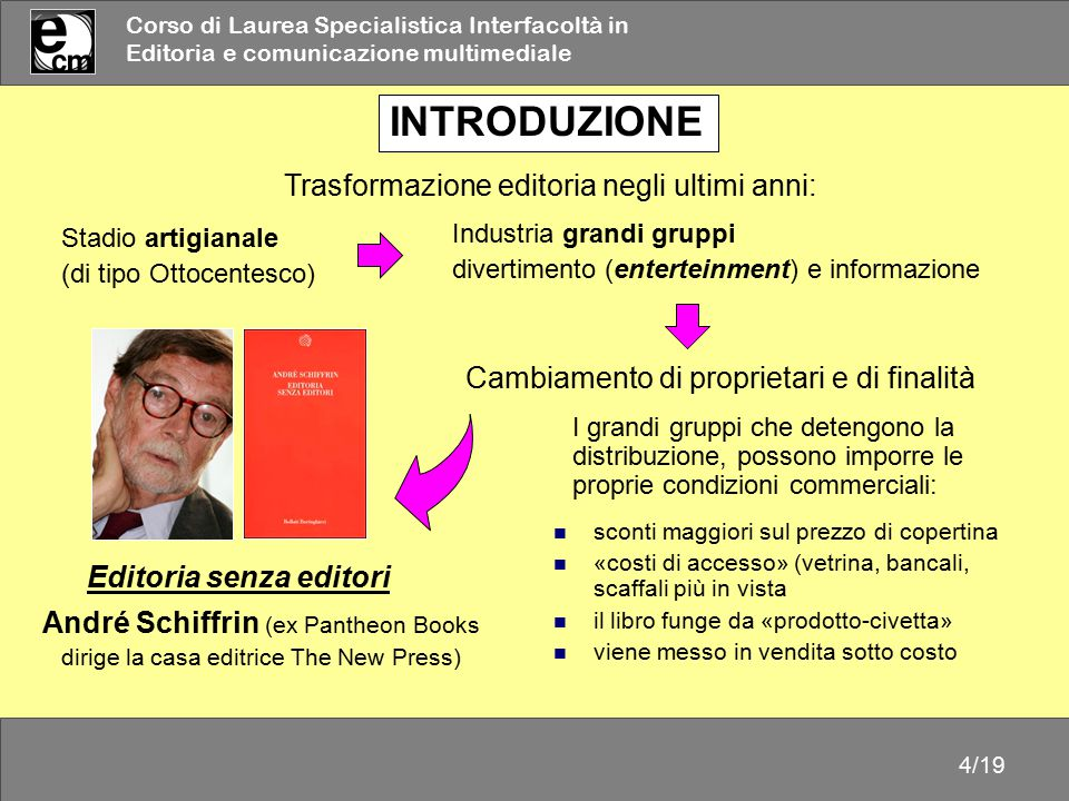 Corso di Laurea Specialistica Interfacoltà in Editoria e comunicazione multimediale 4/19 INTRODUZIONE André Schiffrin (ex Pantheon Books dirige la cas