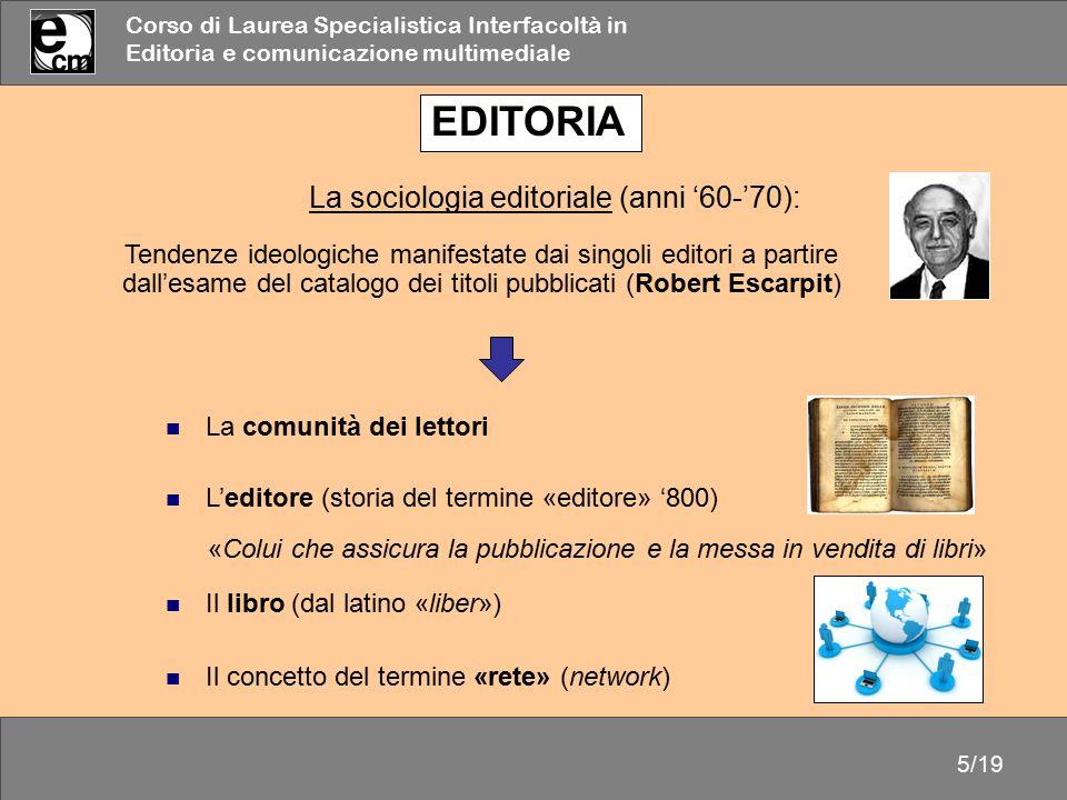 Corso di Laurea Specialistica Interfacoltà in Editoria e comunicazione multimediale 5/19 EDITORIA La comunità dei lettori L'editore (storia del termin