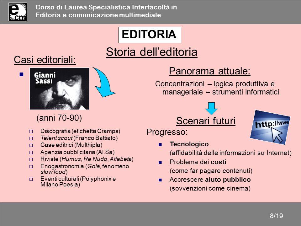 Corso di Laurea Specialistica Interfacoltà in Editoria e comunicazione multimediale 8/19 Casi editoriali:  Discografia (etichetta Cramps)  Talent sc
