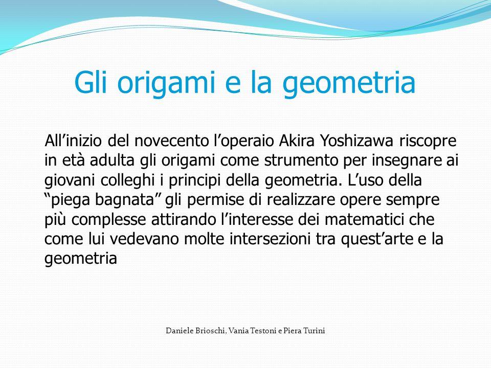 Gli origami e la geometria All'inizio del novecento l'operaio Akira Yoshizawa riscopre in età adulta gli origami come strumento per insegnare ai giova
