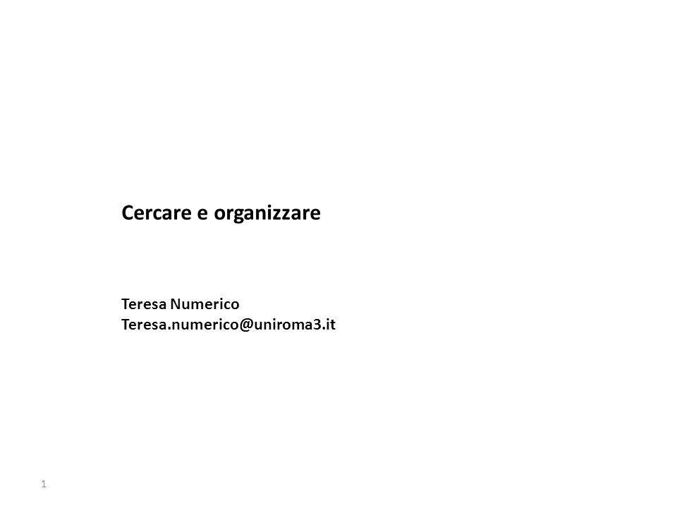 1 Cercare e organizzare Teresa Numerico Teresa.numerico@uniroma3.it