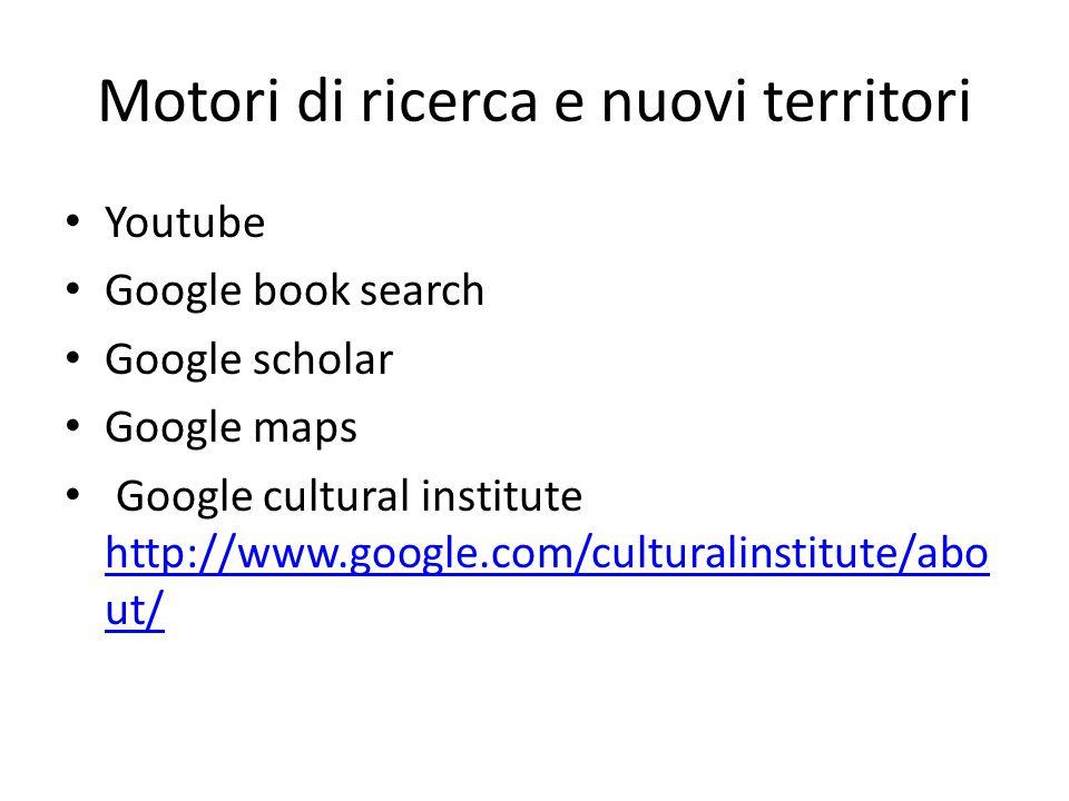 Motori di ricerca e nuovi territori Youtube Google book search Google scholar Google maps Google cultural institute http://www.google.com/culturalinstitute/abo ut/ http://www.google.com/culturalinstitute/abo ut/