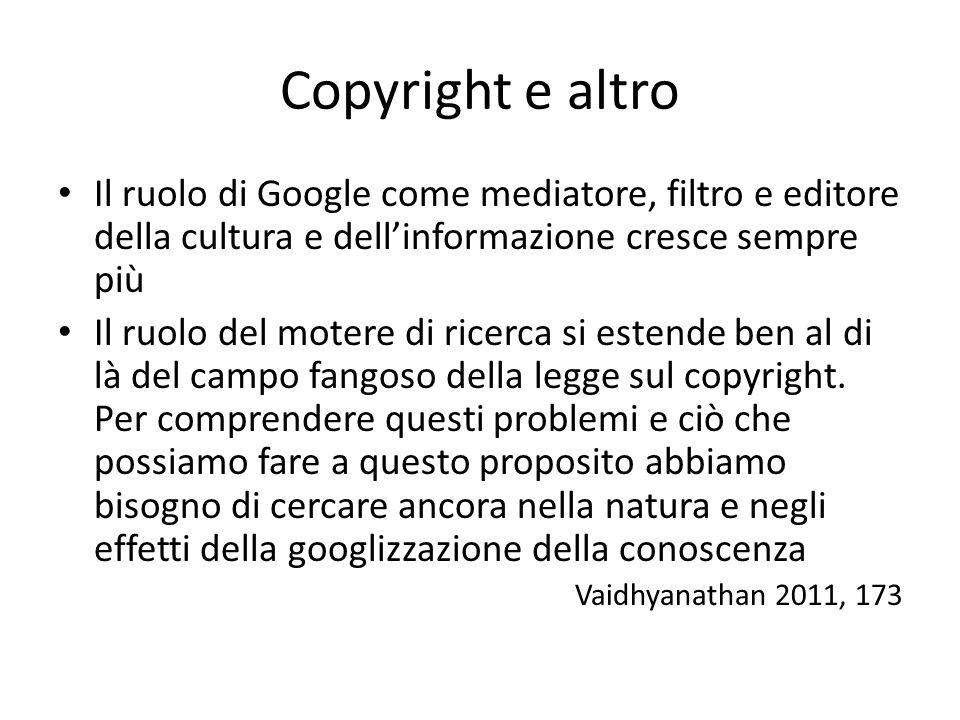 Copyright e altro Il ruolo di Google come mediatore, filtro e editore della cultura e dell'informazione cresce sempre più Il ruolo del motere di ricerca si estende ben al di là del campo fangoso della legge sul copyright.