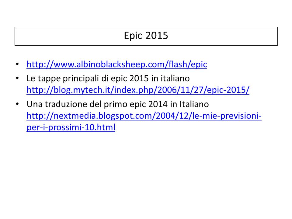Epic 2015 http://www.albinoblacksheep.com/flash/epic Le tappe principali di epic 2015 in italiano http://blog.mytech.it/index.php/2006/11/27/epic-2015