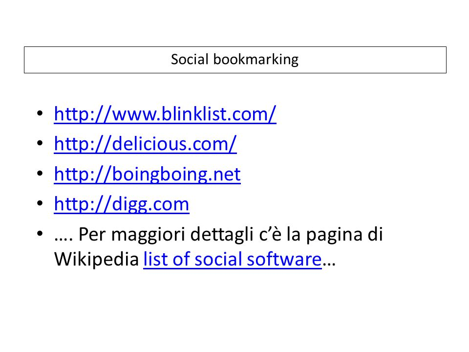 Social bookmarking http://www.blinklist.com/ http://delicious.com/ http://boingboing.net http://digg.com ….