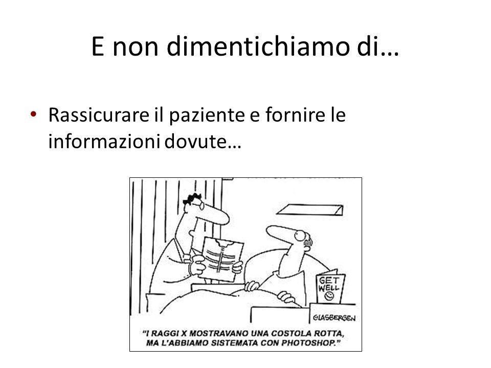 E non dimentichiamo di… Rassicurare il paziente e fornire le informazioni dovute…