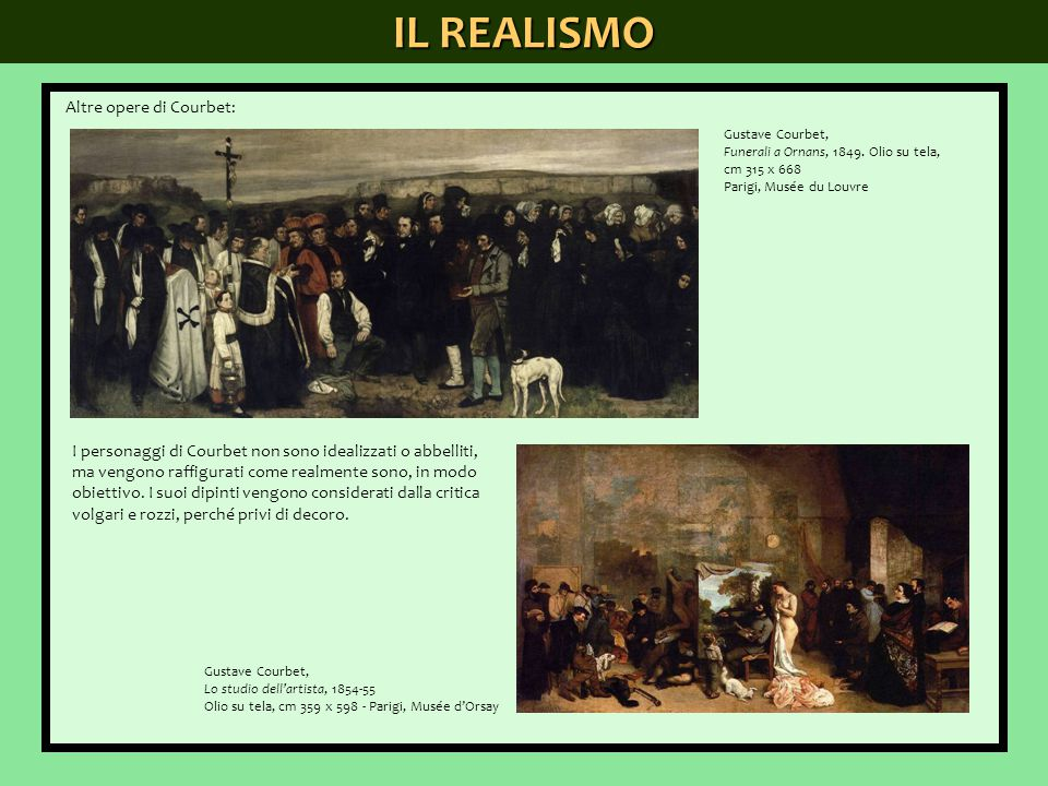 IL REALISMO Altre opere di Courbet: Gustave Courbet, Funerali a Ornans, 1849. Olio su tela, cm 315 x 668 Parigi, Musée du Louvre Gustave Courbet, Lo s